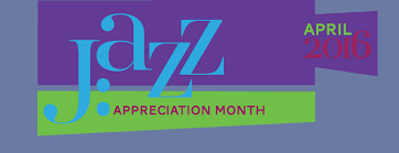 JAM! Celebrating Jazz in the Month of April
