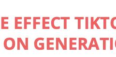 The Effect TikTok has on Generation-Z